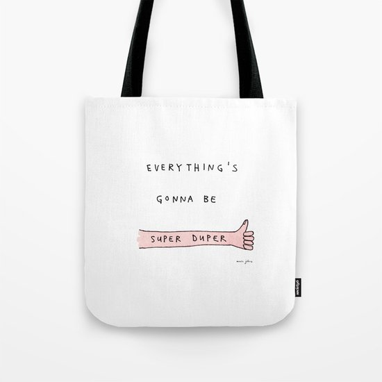 everything's gonna be super duper Tote Bag