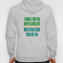 """""""I Was Born Intelligent But Education Ruined Me"""" tee design for wise person like you! Grab it now!  Hoody"""