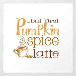 But First Pumpkin Spice Latte Art Print