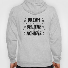 Dream believe achive - lovely positive quotes typography illustration Hoody