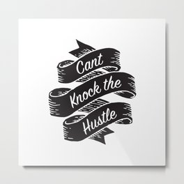 Can't Knock the Hustle Metal Print