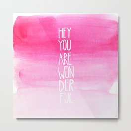 Hey, You Are WonDerFul Watercolor Typography Metal Print