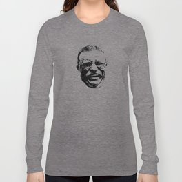 President Teddy Roosevelt Long Sleeve T-shirt