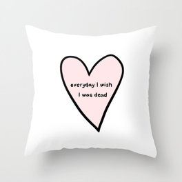 everyday i wish i was dead Throw Pillow
