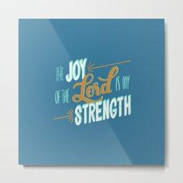 Nehemiah 8:10 - The Joy of the Lord is my strength Metal Print