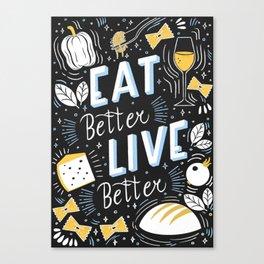 Eat better live better Canvas Print
