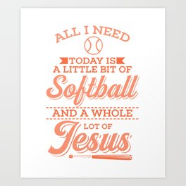All I Need Today Is A Little Bit Of Softball And A Whole Lot Of Jesus Gift Art Print