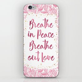 Breathe in Peace Breathe out Love iPhone Skin