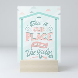 This is our place we make the rules Mini Art Print