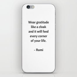 Rumi Inspirational Quotes - Wear gratitude like a cloak iPhone Skin