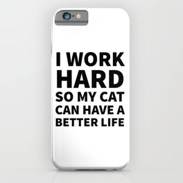 I Work Hard So My Cat Can Have a Better Life iPhone Case