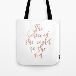 She believed she could so she did - rose gold Tote Bag
