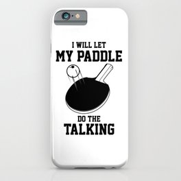 Table Tennis Let My Paddle Do The Talking Ping Pong iPhone Case
