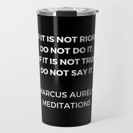 Stoic Wisdom Quotes - Marcus Aurelius Meditations - If it is not right do not do it Travel Mug