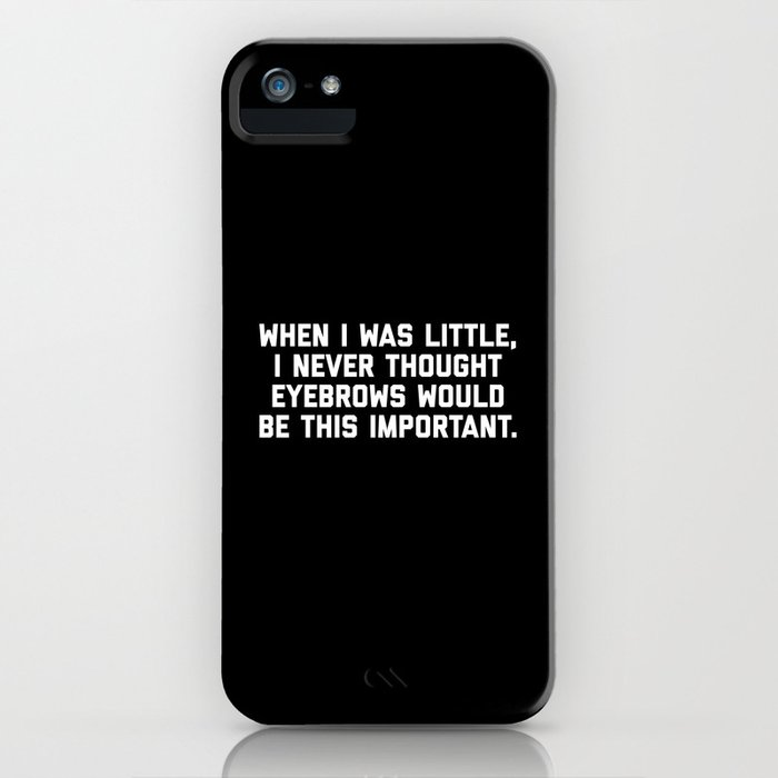 eyebrows are important funny quote iphone case