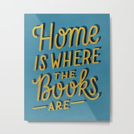 Home is Where the Books Are Metal Print