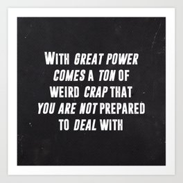 With Great Power Comes Art Print