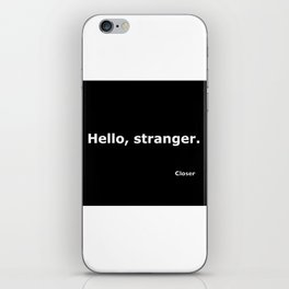 Closer quote iPhone Skin