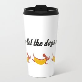 Who let the dogs out? // Weiner dog runaways Travel Mug