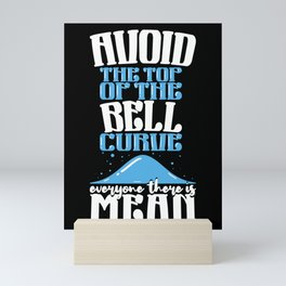 Avoid the Top of The Bell Curve Everyone There Is Mean Mini Art Print