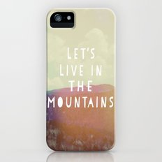 Let's Live In The Mountains  iPhone (5, 5s) Slim Case