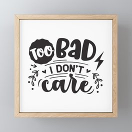 Too bad I don't care - Funny hand drawn quotes illustration. Funny humor. Life sayings. Framed Mini Art Print