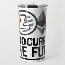 Cryptocurrency Is The Future Quote Travel Mug