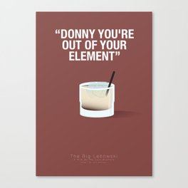 """""""DONNY YOU'RE  OUT OF YOUR  ELEMENT"""" - The Big Lebowski Fanart Poster Canvas Print"""