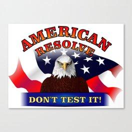 American Resolve... Don't Test It! Canvas Print