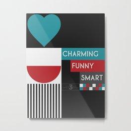 Charming, Funny, Smart Metal Print