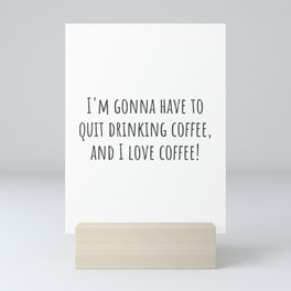 Quit Drinking Coffee Mini Art Print