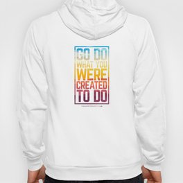Go Do What You Were Created To Do Hoody