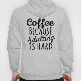 Coffee Because Adulting is Hard Hoody