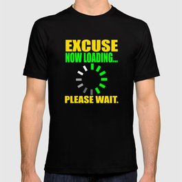 """Excuse Now Loading Please Wait"" tee design for your friends and family!  T-shirt"