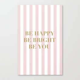 Be happy, be bright and be you Canvas Print