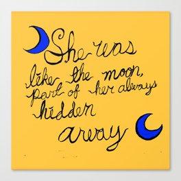 She was like the Moon Canvas Print