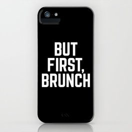 But First Brunch (Black & White) iPhone Case