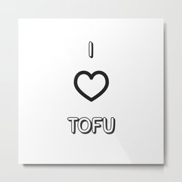I Love Tofu Metal Print