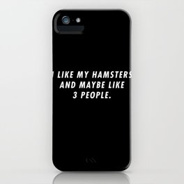 Funny I Like My Hamsters And Maybe Like 3 People Pun Quote Sayings iPhone Case