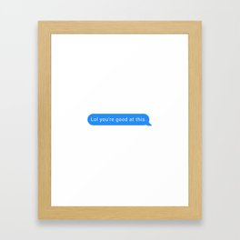 Lol you're good at this Framed Art Print