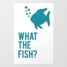 The Fish? Art Print