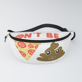 Don't Be A Pizza Of Shit Poop Fanny Pack