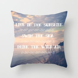 Live in the Sunshine, Swim the Sea Throw Pillow