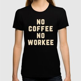 No Coffee No Workee Funny Quote T-shirt