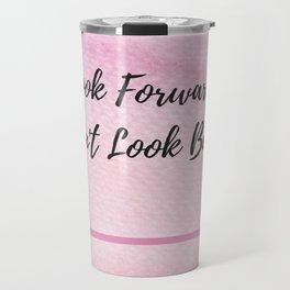Look Forward, Dont look back Travel Mug