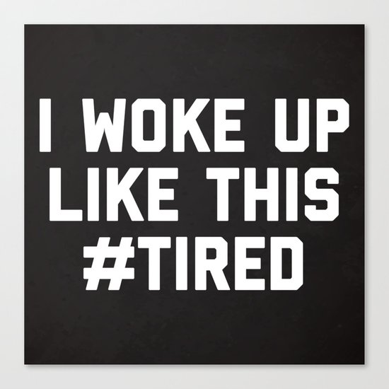 Woke Up Tired Funny Quote Canvas Print