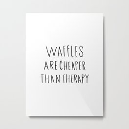 Waffles are cheaper than therapy - typography Metal Print