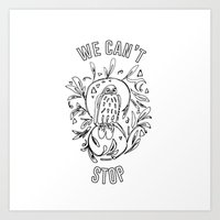 we can't stop Art Print