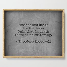 Theodore Roosevelt Quote; Absence And Death | Corbin Henry Serving Tray