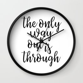 The Only Way Out is Through Wall Clock